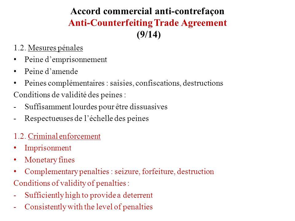 Accord commercial anti-contrefaçon Anti-Counterfeiting Trade Agreement (9/14) 1.2. Mesures pénales Peine demprisonnement Peine damende Peines compléme