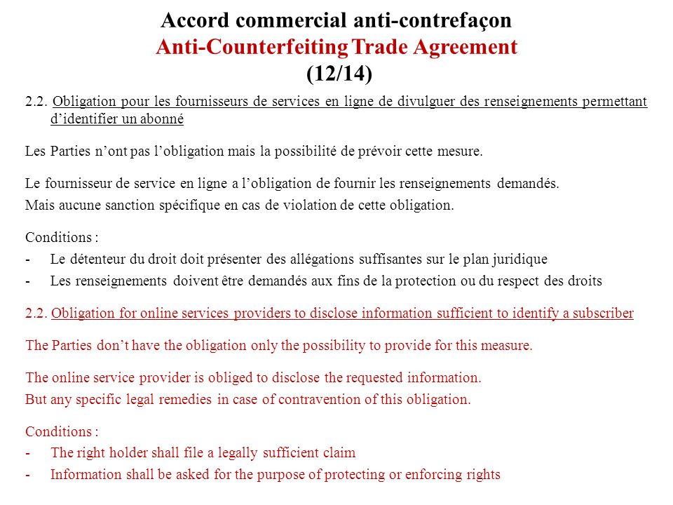 Accord commercial anti-contrefaçon Anti-Counterfeiting Trade Agreement (12/14) 2.2. Obligation pour les fournisseurs de services en ligne de divulguer