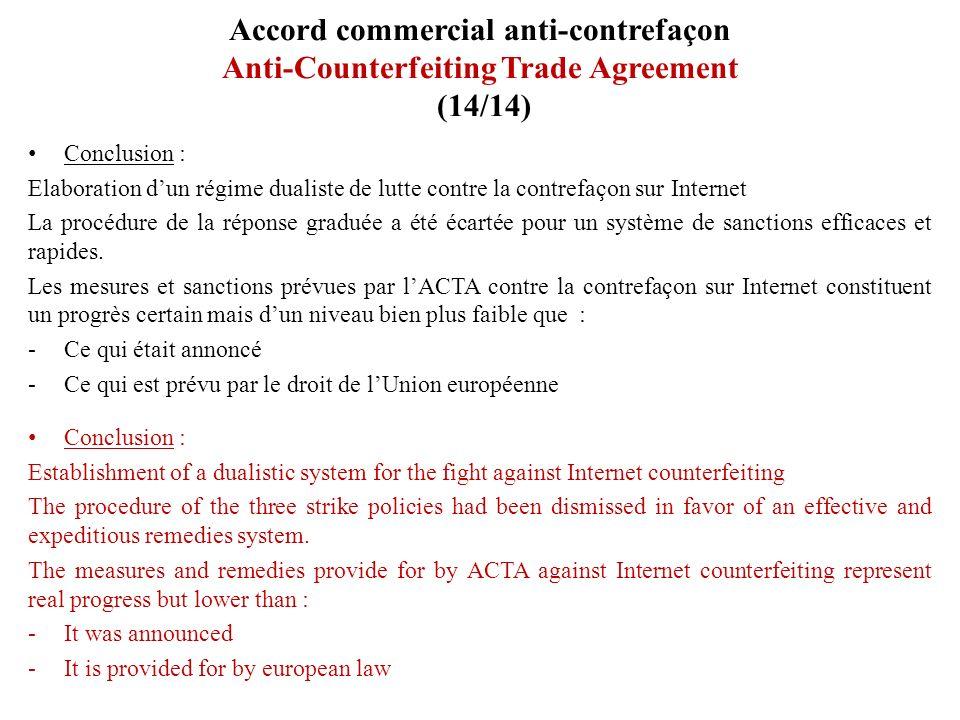 Accord commercial anti-contrefaçon Anti-Counterfeiting Trade Agreement (14/14) Conclusion : Elaboration dun régime dualiste de lutte contre la contref