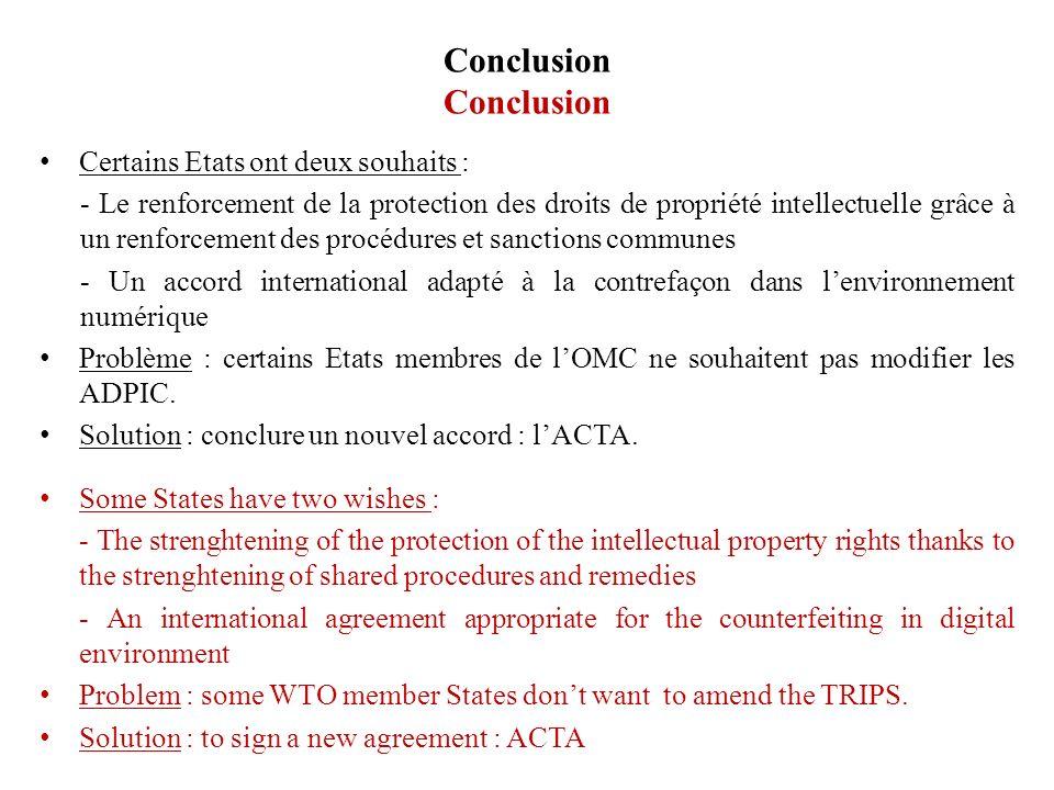 Conclusion Certains Etats ont deux souhaits : - Le renforcement de la protection des droits de propriété intellectuelle grâce à un renforcement des pr
