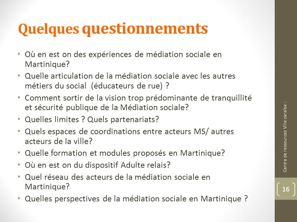 Quelques questionnements Où en est on des expériences de médiation sociale en Martinique? Quelle articulation de la médiation sociale avec les autres