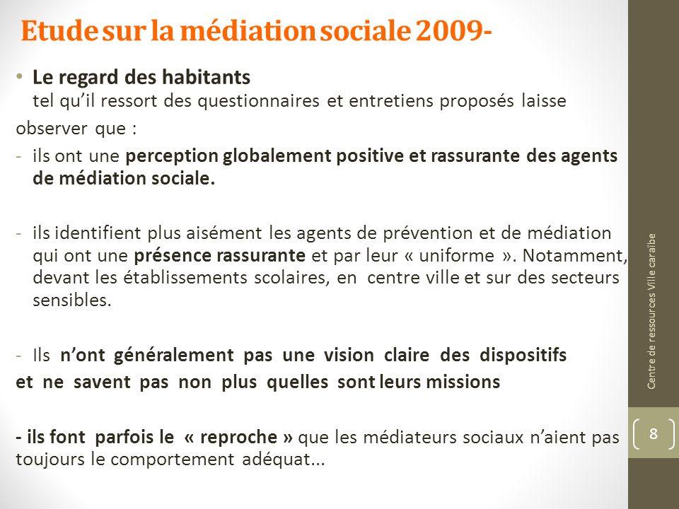 Etude sur la médiation sociale 2009- Le regard des habitants tel quil ressort des questionnaires et entretiens proposés laisse observer que : -ils ont