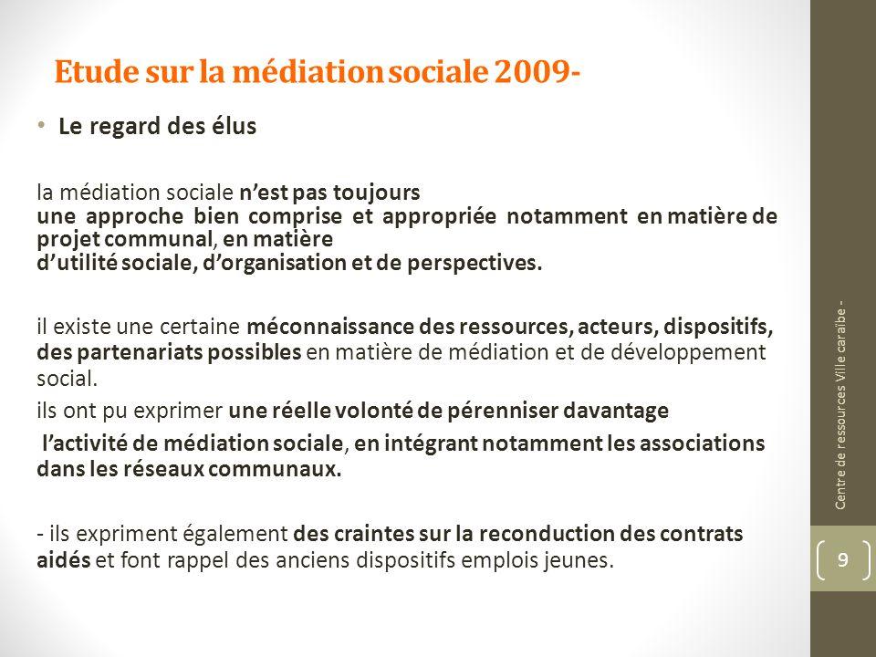 Etude sur la médiation sociale 2009- Le regard des élus la médiation sociale nest pas toujours une approche bien comprise et appropriée notamment en m