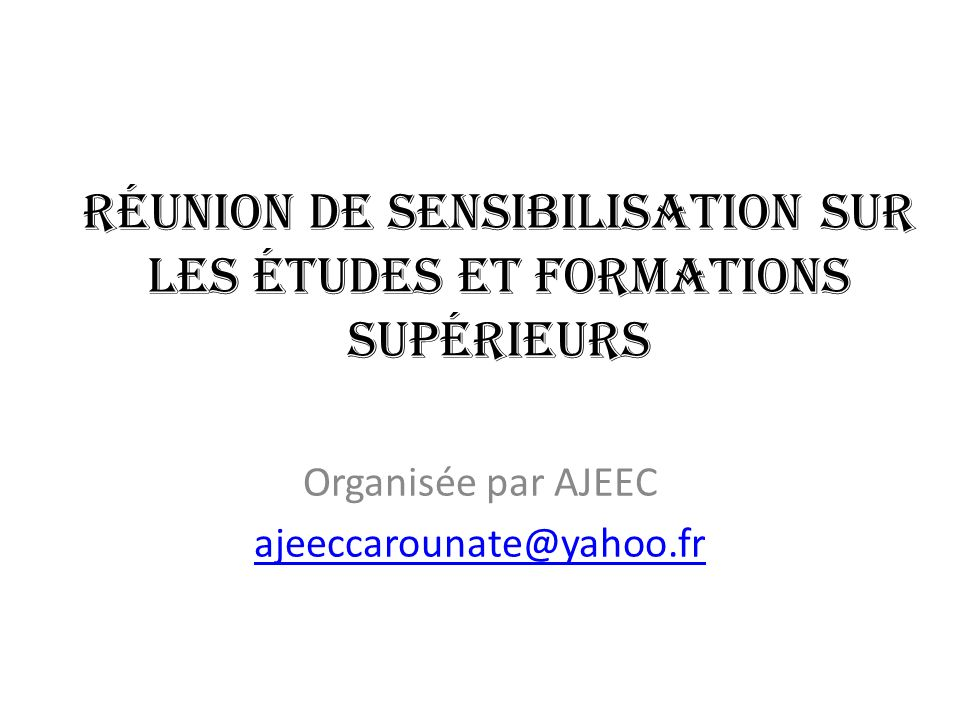 Réunion de sensibilisation sur les études et formations supérieurs Organisée par AJEEC ajeeccarounate@yahoo.fr