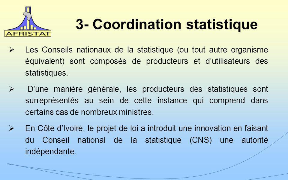 3- Coordination statistique Les Conseils nationaux de la statistique (ou tout autre organisme équivalent) sont composés de producteurs et dutilisateur