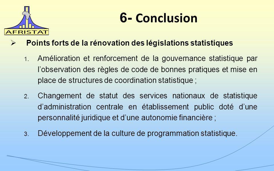 6- Conclusion Points forts de la rénovation des législations statistiques 1. Amélioration et renforcement de la gouvernance statistique par lobservati