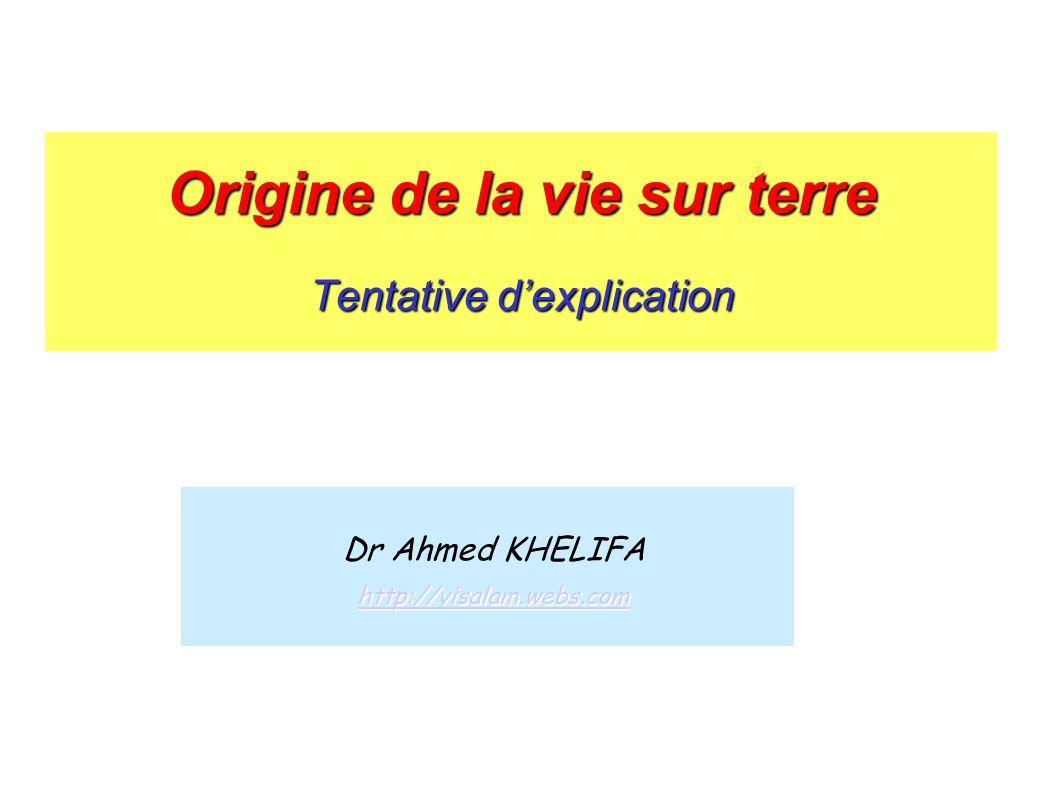 Origine de la vie sur terre Tentative dexplication Dr Ahmed KHELIFA http://visalam.webs.com
