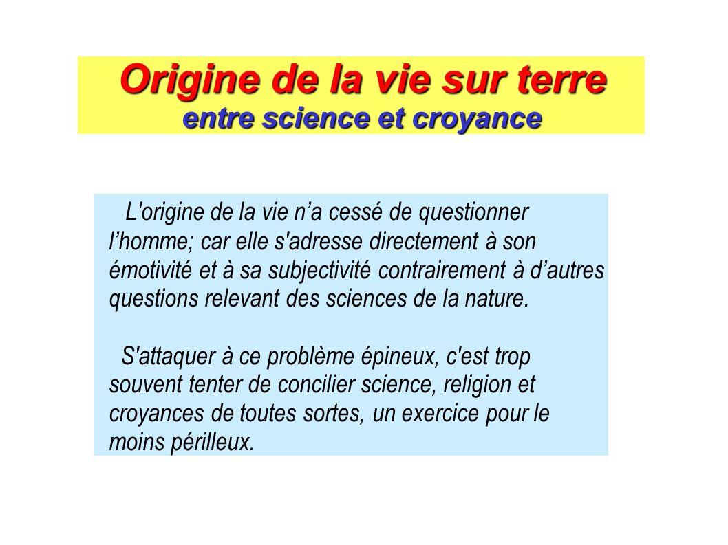 Origine de la vie sur terre entre science et croyance L'origine de la vie na cessé de questionner lhomme; car elle s'adresse directement à son émotivi
