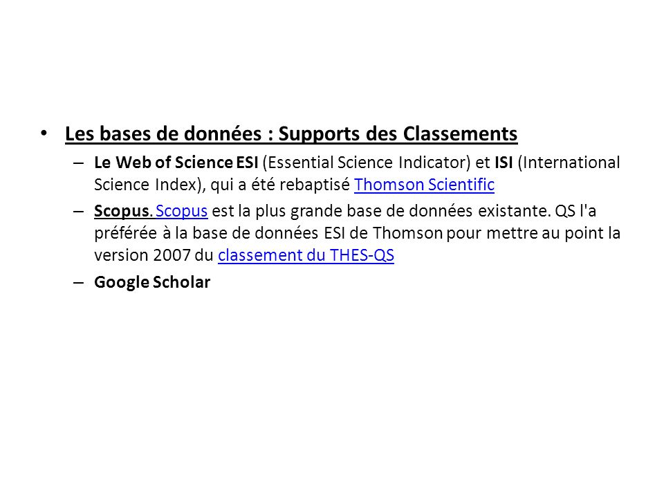 Les bases de données : Supports des Classements – Le Web of Science ESI (Essential Science Indicator) et ISI (International Science Index), qui a été rebaptisé Thomson ScientificThomson Scientific – Scopus.