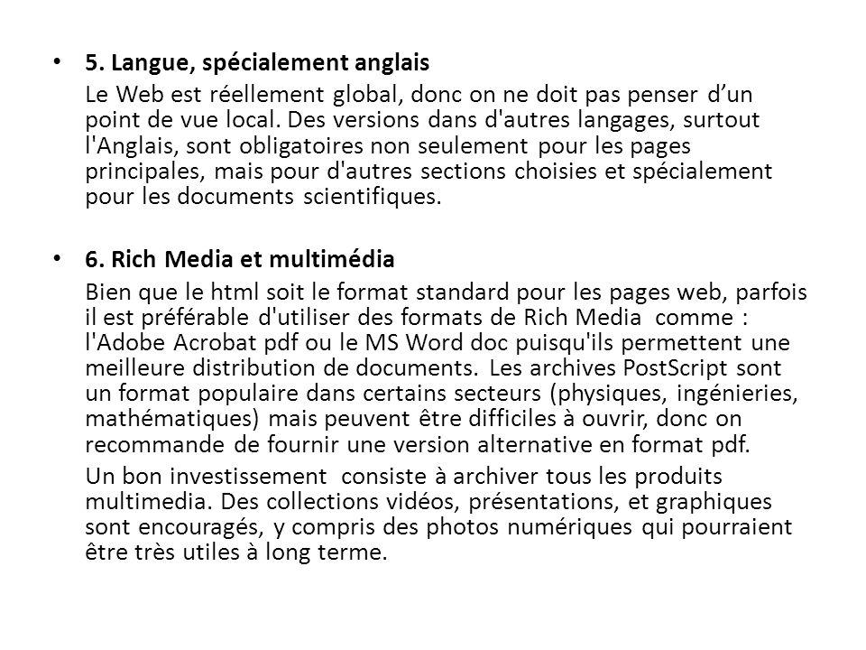 5. Langue, spécialement anglais Le Web est réellement global, donc on ne doit pas penser dun point de vue local. Des versions dans d'autres langages,