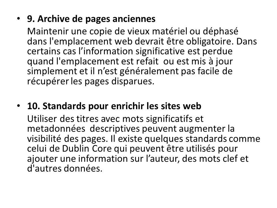 9. Archive de pages anciennes Maintenir une copie de vieux matériel ou déphasé dans l'emplacement web devrait être obligatoire. Dans certains cas linf