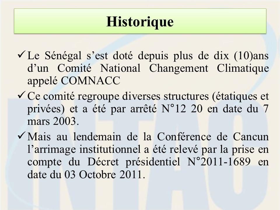 Historique Le Sénégal sest doté depuis plus de dix (10)ans dun Comité National Changement Climatique appelé COMNACC Ce comité regroupe diverses structures (étatiques et privées) et a été par arrêté N°12 20 en date du 7 mars 2003.