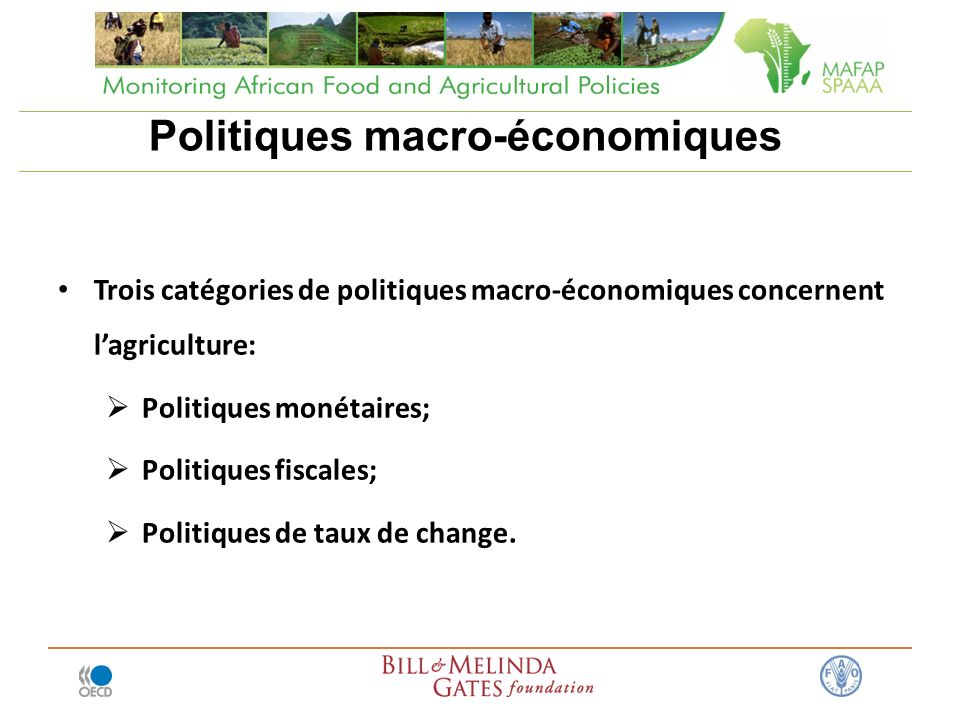 Politiques macro-économiques Trois catégories de politiques macro-économiques concernent lagriculture: Politiques monétaires; Politiques fiscales; Politiques de taux de change.
