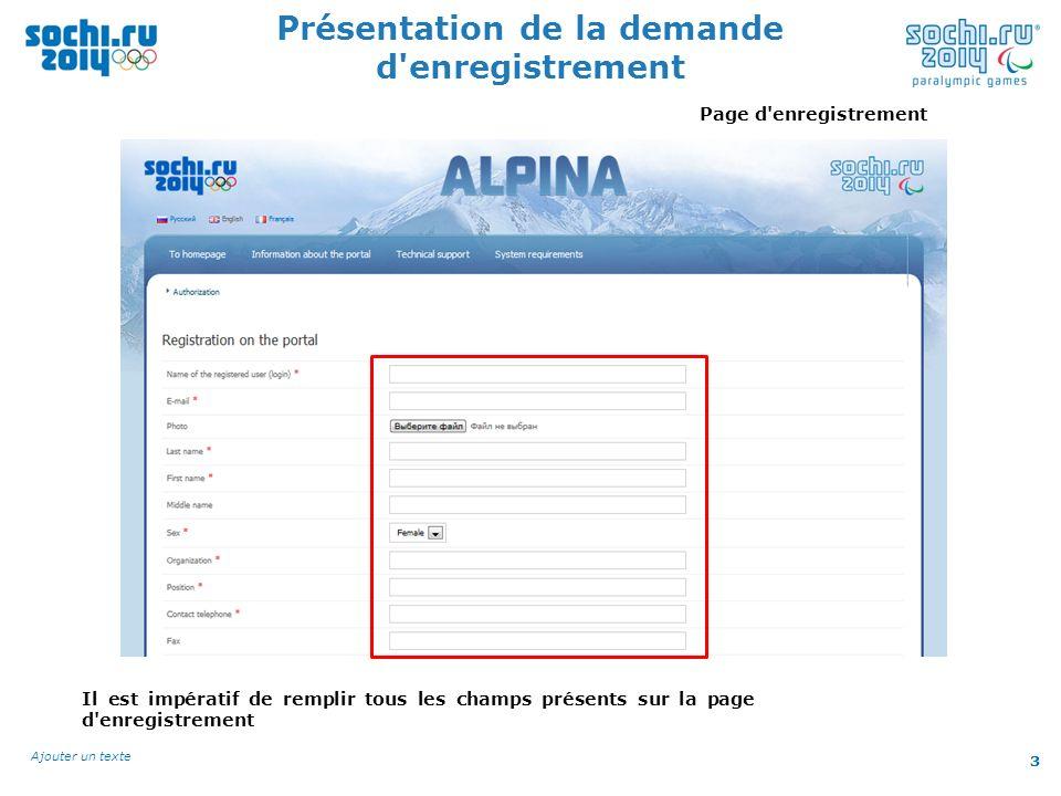 3 Ajouter un texte 3 Présentation de la demande d'enregistrement Page d'enregistrement Il est impératif de remplir tous les champs présents sur la pag