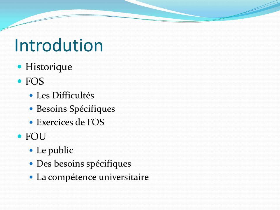 Introdution Historique FOS Les Difficultés Besoins Spécifiques Exercices de FOS FOU Le public Des besoins spécifiques La compétence universitaire