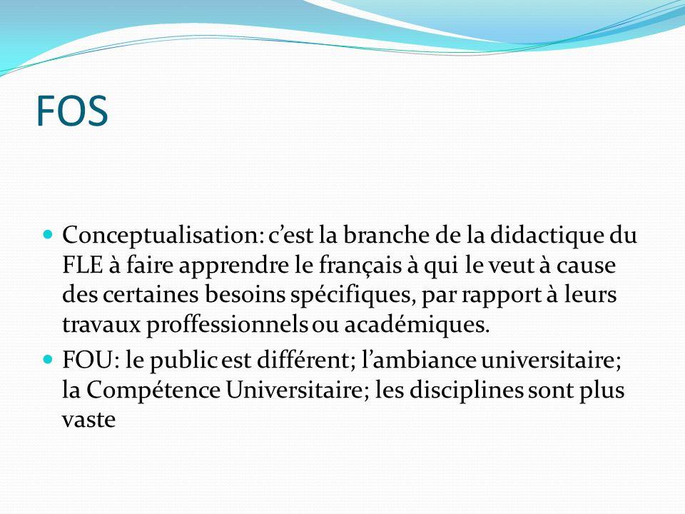 FOS Conceptualisation: cest la branche de la didactique du FLE à faire apprendre le français à qui le veut à cause des certaines besoins spécifiques, par rapport à leurs travaux proffessionnels ou académiques.
