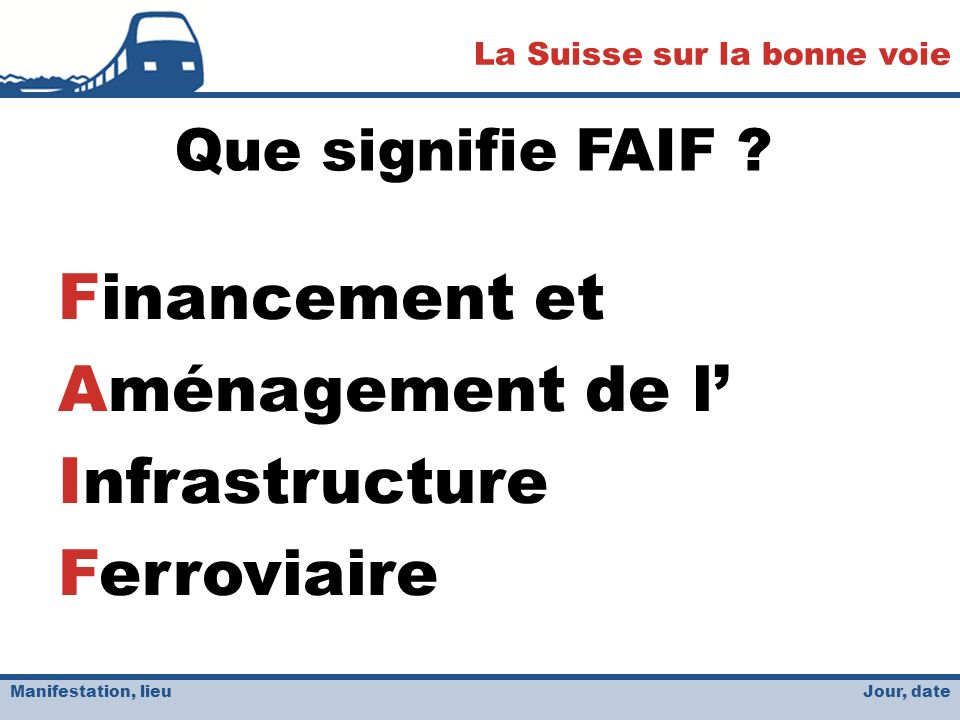 Jour, date La Suisse sur la bonne voie Manifestation, lieu Que signifie FAIF .