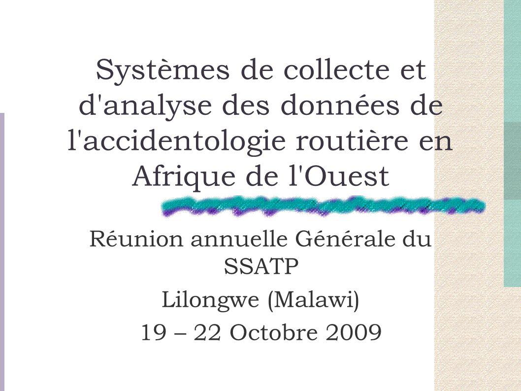 Systèmes de collecte et d analyse des données de l accidentologie routière en Afrique de l Ouest Réunion annuelle Générale du SSATP Lilongwe (Malawi) 19 – 22 Octobre 2009
