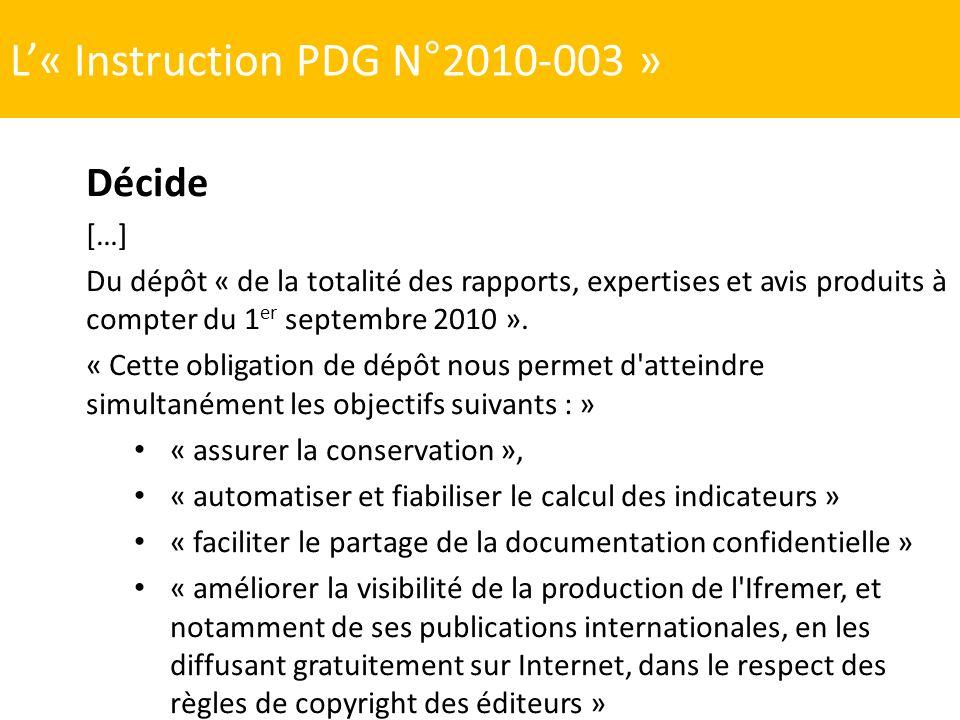 L« Instruction PDG N°2010-003 » Décide […] Du dépôt « de la totalité des rapports, expertises et avis produits à compter du 1 er septembre 2010 ». « C