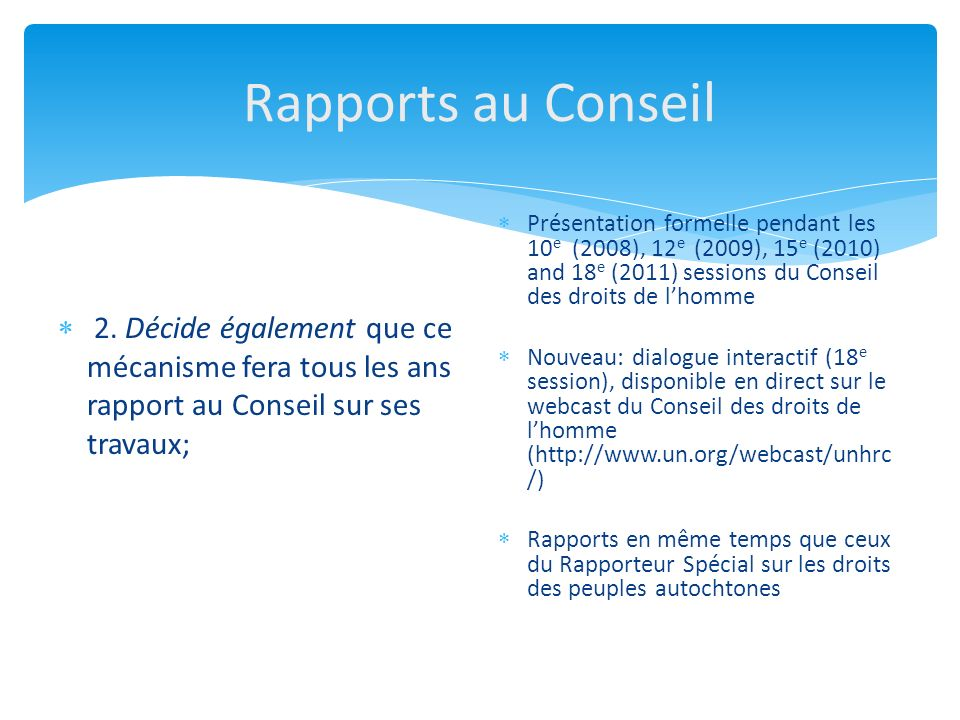 Rapports au Conseil 2. Décide également que ce mécanisme fera tous les ans rapport au Conseil sur ses travaux; Présentation formelle pendant les 10 e