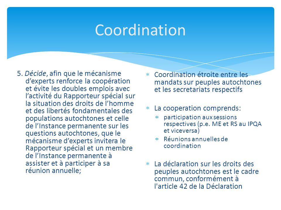 Coordination 5. Décide, afin que le mécanisme dexperts renforce la coopération et évite les doubles emplois avec lactivité du Rapporteur spécial sur l
