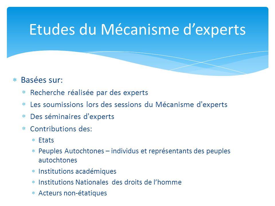 Basées sur: Recherche réalisée par des experts Les soumissions lors des sessions du Mécanisme d'experts Des séminaires d'experts Contributions des: Et