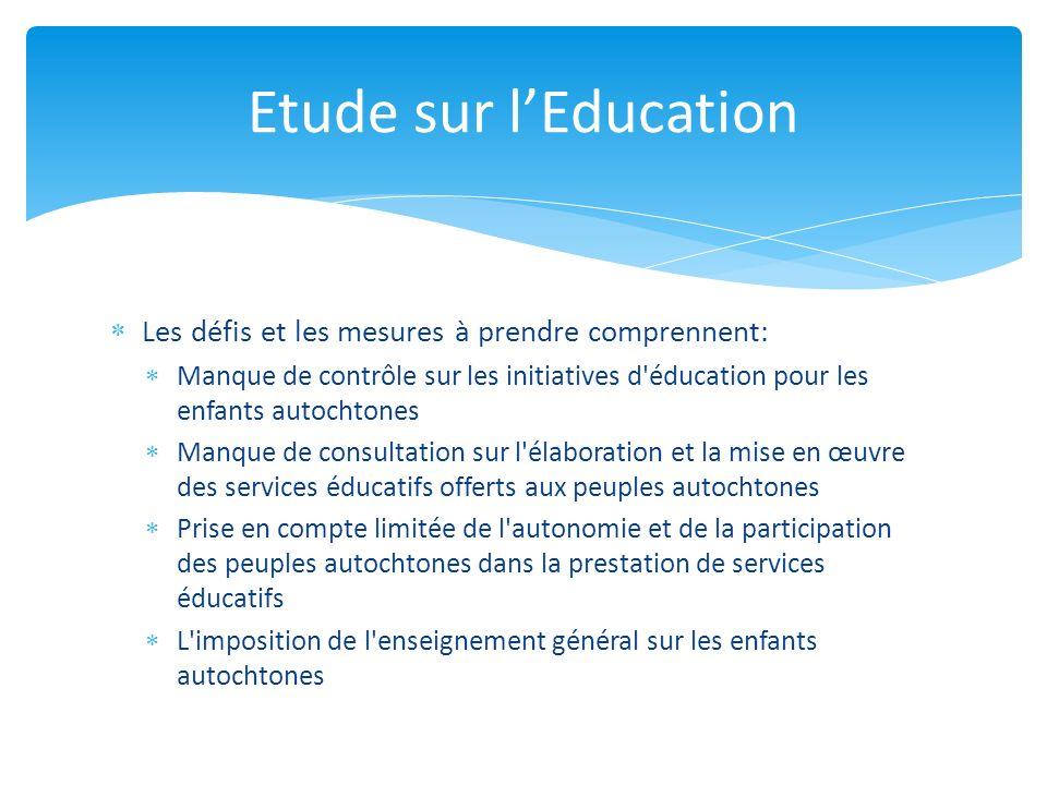 Les défis et les mesures à prendre comprennent: Manque de contrôle sur les initiatives d'éducation pour les enfants autochtones Manque de consultation