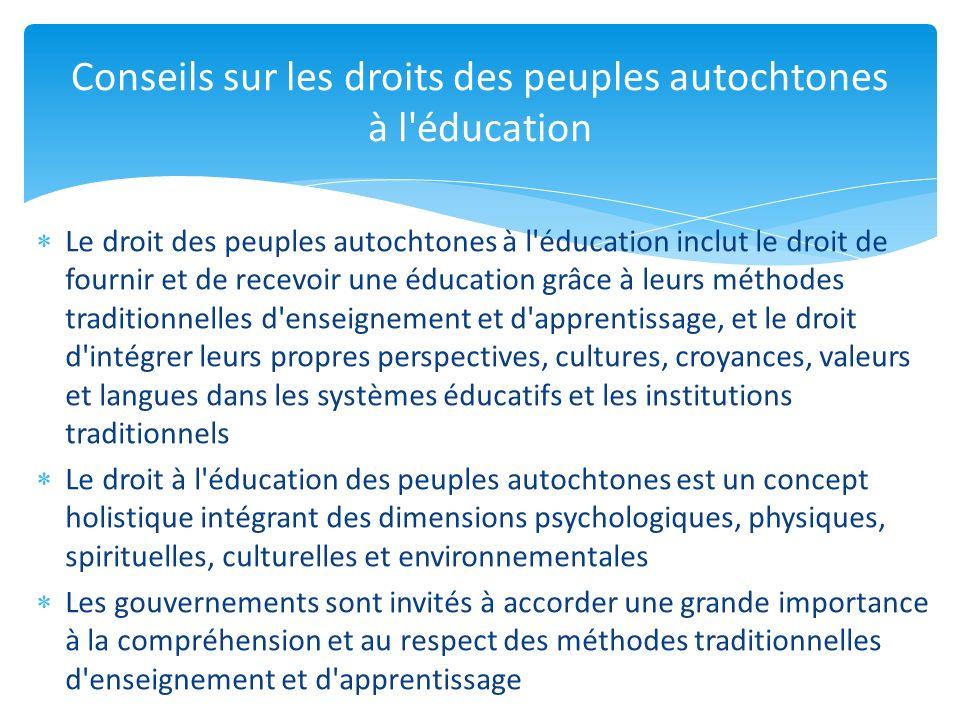 Le droit des peuples autochtones à l'éducation inclut le droit de fournir et de recevoir une éducation grâce à leurs méthodes traditionnelles d'enseig