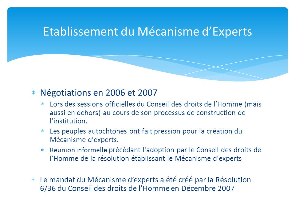 Site web du Mécanisme d experts: http://www2.ohchr.org/french/issues/indigenous/Expert Mechanism/index.htm http://www2.ohchr.org/french/issues/indigenous/Expert Mechanism/index.htm Site web du HCDH sur les peuples autochtones : http://www2.ohchr.org/french/issues/indigenous/index.h tm http://www2.ohchr.org/french/issues/indigenous/index.h tm Plus d informations