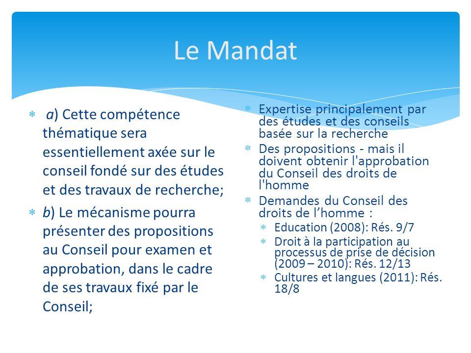 Le Mandat a) Cette compétence thématique sera essentiellement axée sur le conseil fondé sur des études et des travaux de recherche; b) Le mécanisme po
