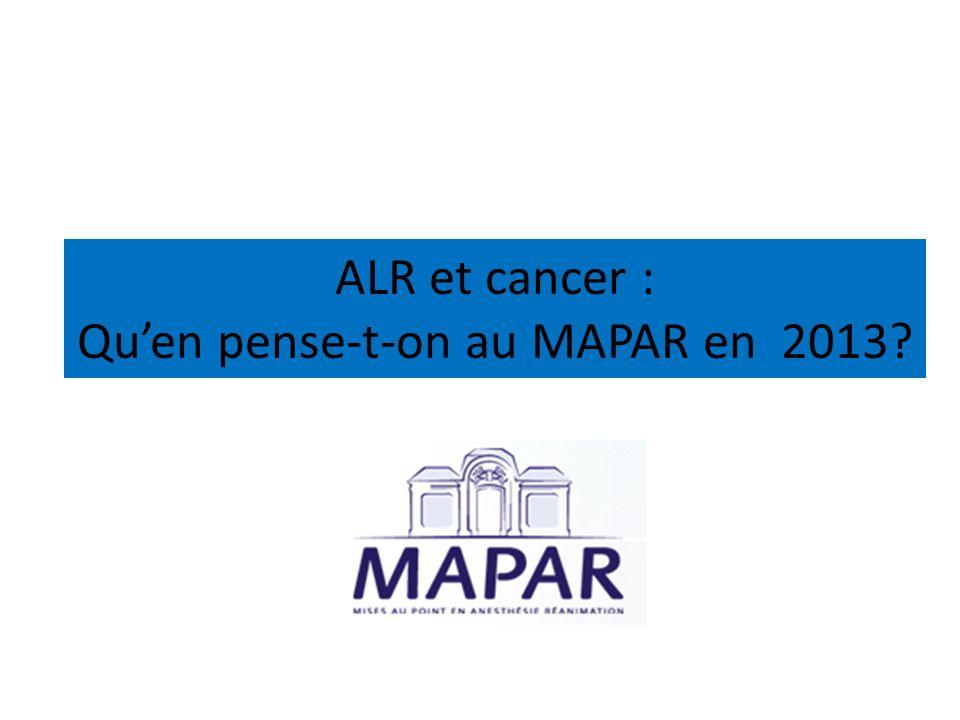 ALR et cancer : Quen pense-t-on au MAPAR en 2013?