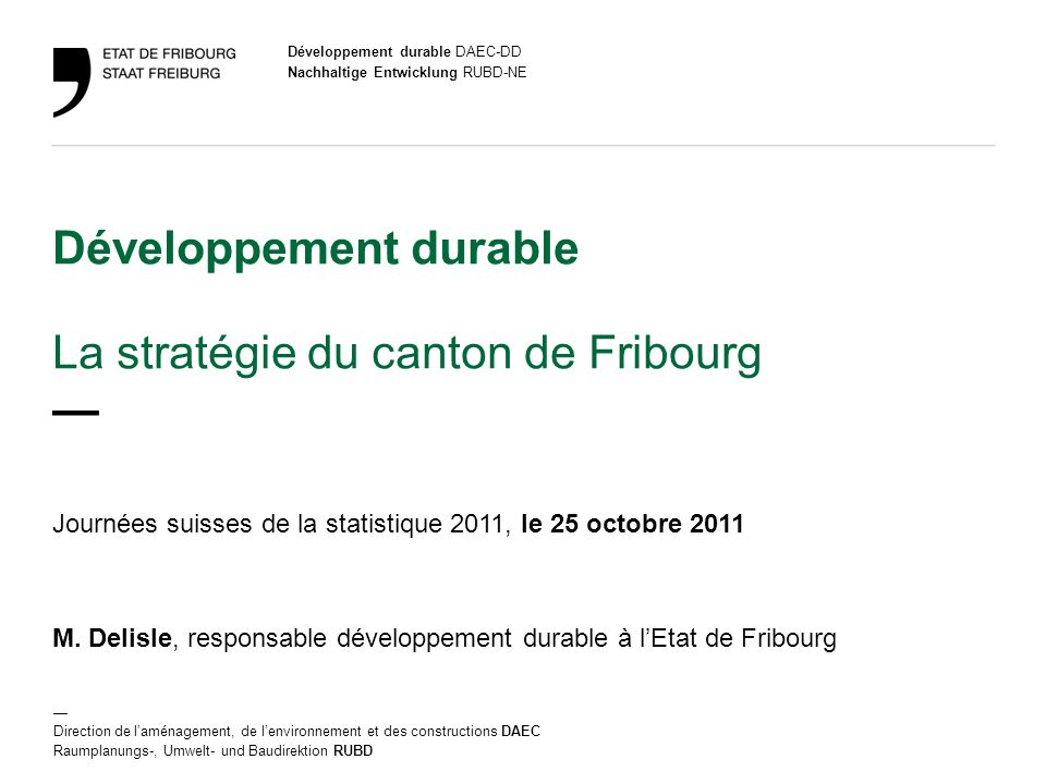 Stratégie Développement durable DAEC-DD Journées suisses de la statistique 2011/ le 25 octobre 2011 2 Sommaire 1.Définition 2.Bases légales et démarche 3.Etat des lieux 4.Objectifs 5.Actions 6.Outils du développement durable 7.Coûts et financement