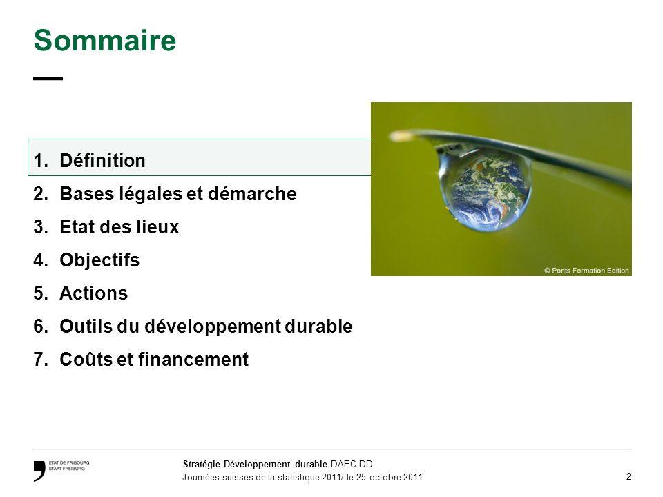 Stratégie Développement durable DAEC-DD Journées suisses de la statistique 2011/ le 25 octobre 2011 13 Etat des lieux synthétique et illustratif >Porte sur le niveau législatif et sur les domaines dactivités cantonales >Rend visible combien lEtat de Fribourg agit aujourdhui déjà souvent de manière durable dans ses secteurs clé >Met en évidence les domaines où la durabilité des activités de lEtat devrait être renforcée >Là où des lacunes ont été constatées et des projets ne sont pas déjà en cours, des actions ont été proposées.