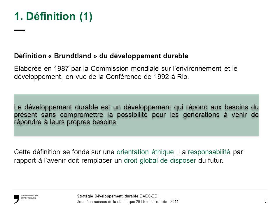 Stratégie Développement durable DAEC-DD Journées suisses de la statistique 2011/ le 25 octobre 2011 14 Sommaire 1.Définition 2.Bases légales et démarche 3.Etat des lieux 4.Objectifs 5.Actions 6.Outils du développement durable 7.Coûts et financement