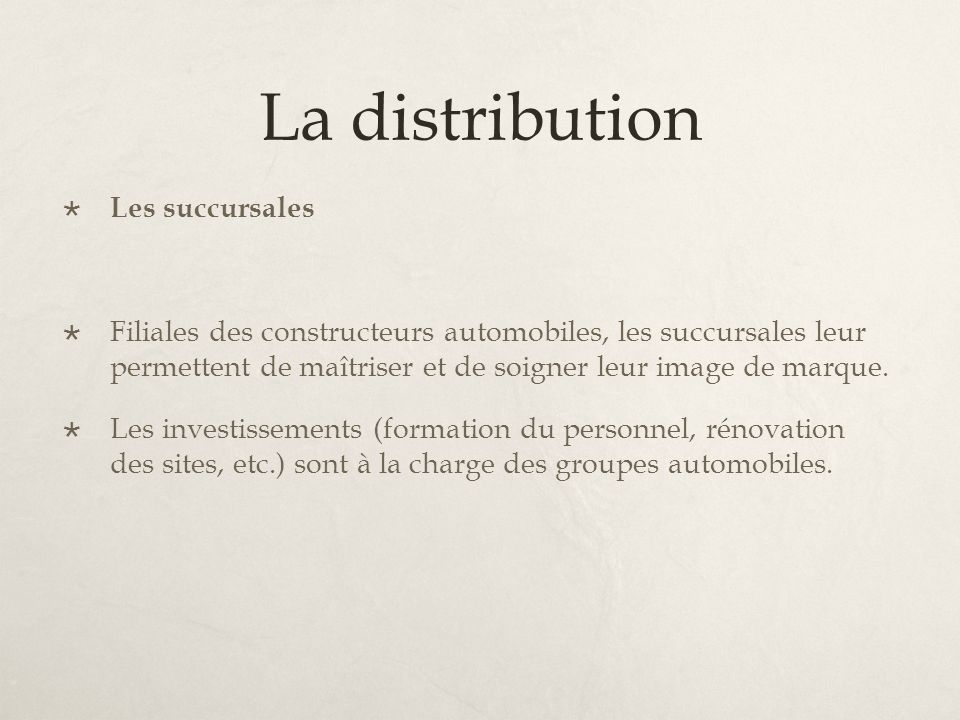 La distribution Les succursales Filiales des constructeurs automobiles, les succursales leur permettent de maîtriser et de soigner leur image de marqu