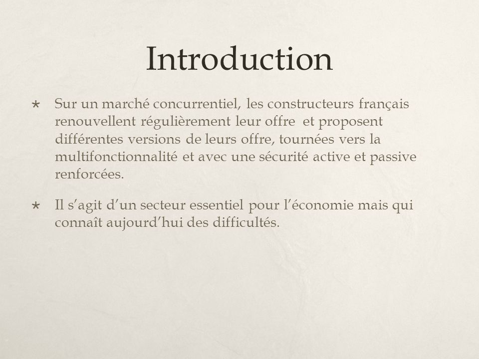 Introduction Sur un marché concurrentiel, les constructeurs français renouvellent régulièrement leur offre et proposent différentes versions de leurs