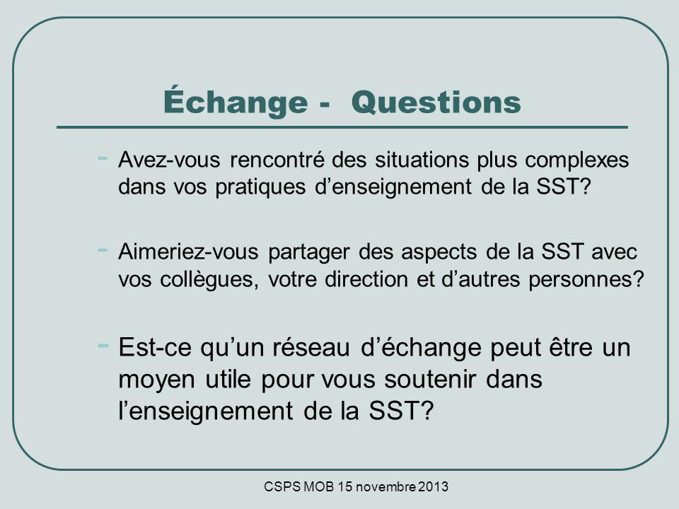 CSPS MOB 15 novembre 2013 Échange - Questions - Avez-vous rencontré des situations plus complexes dans vos pratiques denseignement de la SST.