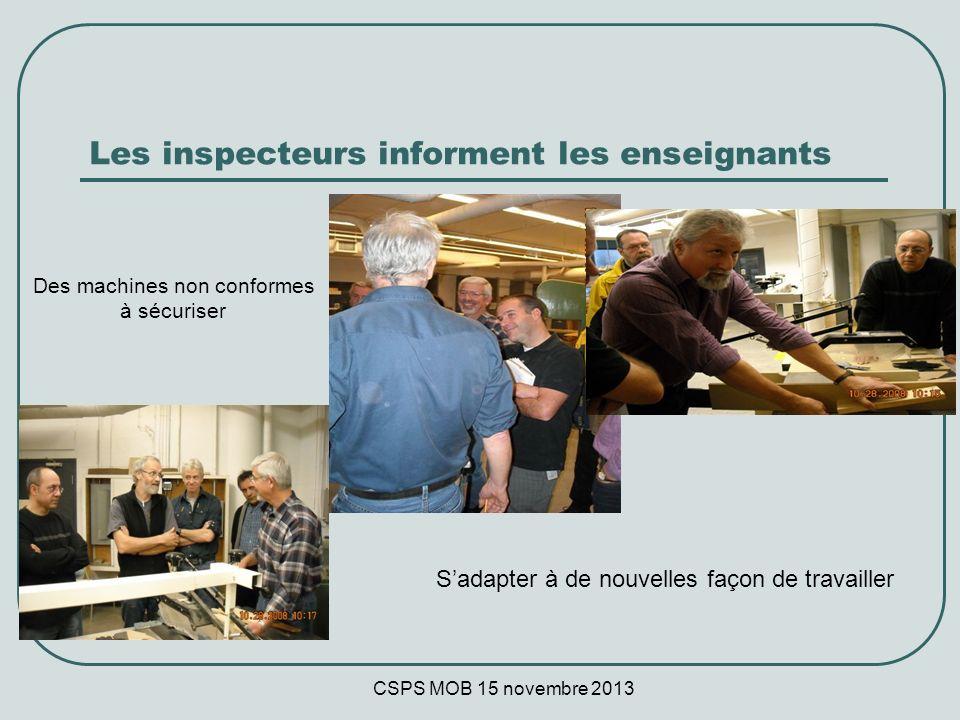 CSPS MOB 15 novembre 2013 Les inspecteurs informent les enseignants Des machines non conformes à sécuriser Sadapter à de nouvelles façon de travailler