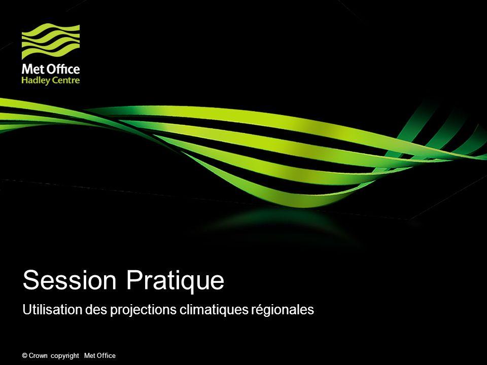 © Crown copyright Met Office Session Pratique Utilisation des projections climatiques régionales