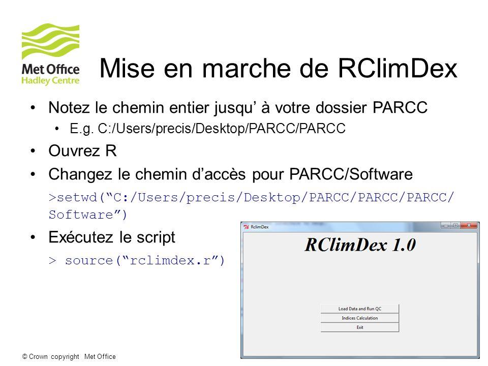 © Crown copyright Met Office Mise en marche de RClimDex Notez le chemin entier jusqu à votre dossier PARCC E.g. C:/Users/precis/Desktop/PARCC/PARCC Ou