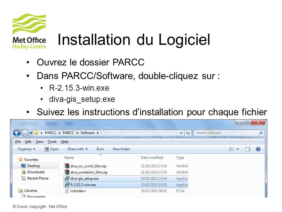 © Crown copyright Met Office Installation du Logiciel Ouvrez le dossier PARCC Dans PARCC/Software, double-cliquez sur : R-2.15.3-win.exe diva-gis_setu