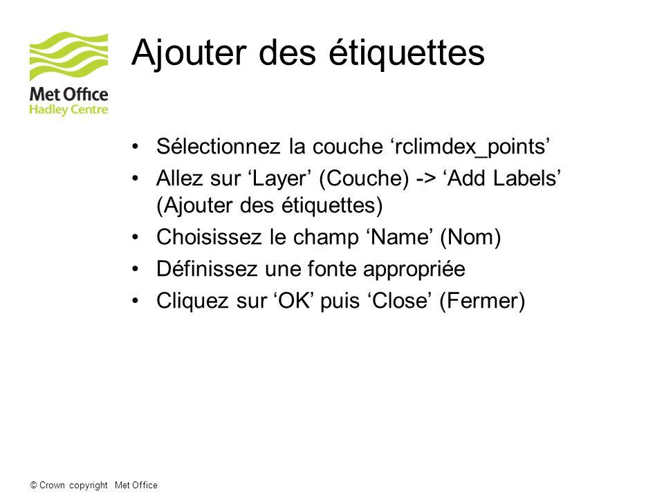 © Crown copyright Met Office Ajouter des étiquettes Sélectionnez la couche rclimdex_points Allez sur Layer (Couche) -> Add Labels (Ajouter des étiquet