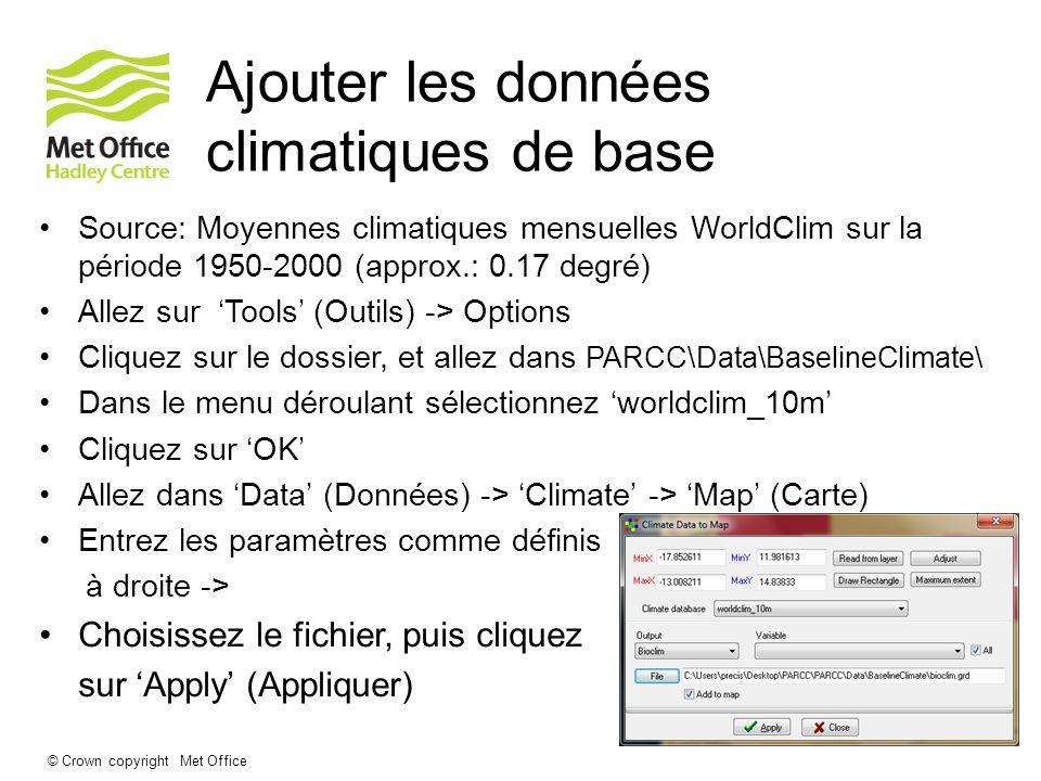 © Crown copyright Met Office Ajouter les données climatiques de base Source: Moyennes climatiques mensuelles WorldClim sur la période 1950-2000 (appro