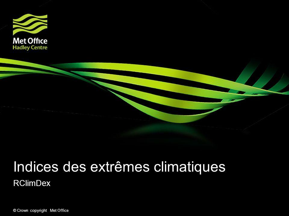 © Crown copyright Met Office Indices des extrêmes climatiques RClimDex