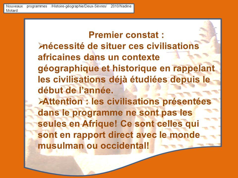 Nouveaux programmes /Histoire-géographie/Deux-Sèvres/ 2010/Nadine Motard Premier constat : nécessité de situer ces civilisations africaines dans un co