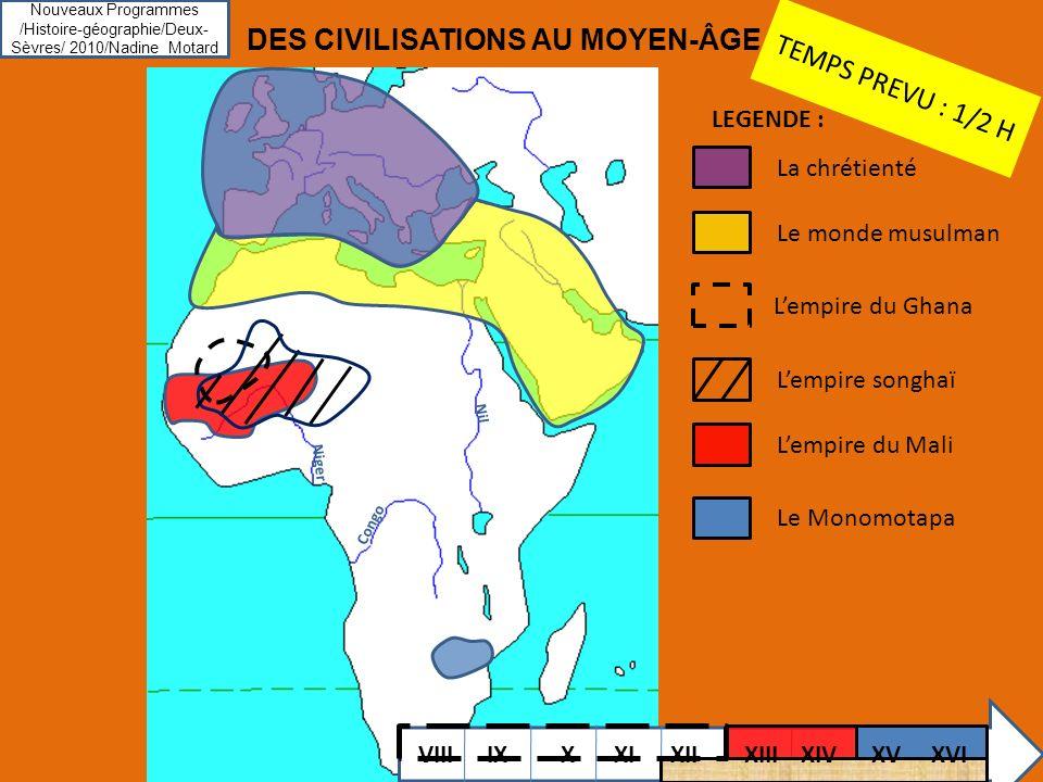 Nouveaux Programmes /Histoire-géographie/Deux- Sèvres/ 2010/Nadine Motard LEGENDE : La chrétienté Le monde musulman Lempire du Ghana Lempire du Mali L