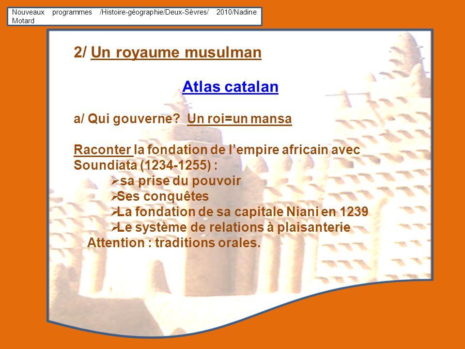 Nouveaux programmes /Histoire-géographie/Deux-Sèvres/ 2010/Nadine Motard 2/ Un royaume musulman Atlas catalan a/ Qui gouverne? Un roi=un mansa Raconte
