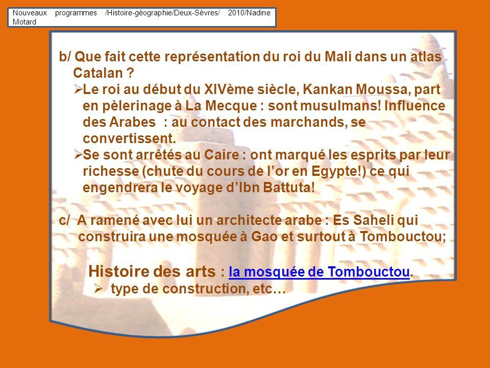Nouveaux programmes /Histoire-géographie/Deux-Sèvres/ 2010/Nadine Motard b/ Que fait cette représentation du roi du Mali dans un atlas Catalan ? Le ro