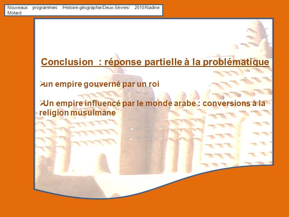 Nouveaux programmes /Histoire-géographie/Deux-Sèvres/ 2010/Nadine Motard Conclusion : réponse partielle à la problématique un empire gouverné par un r