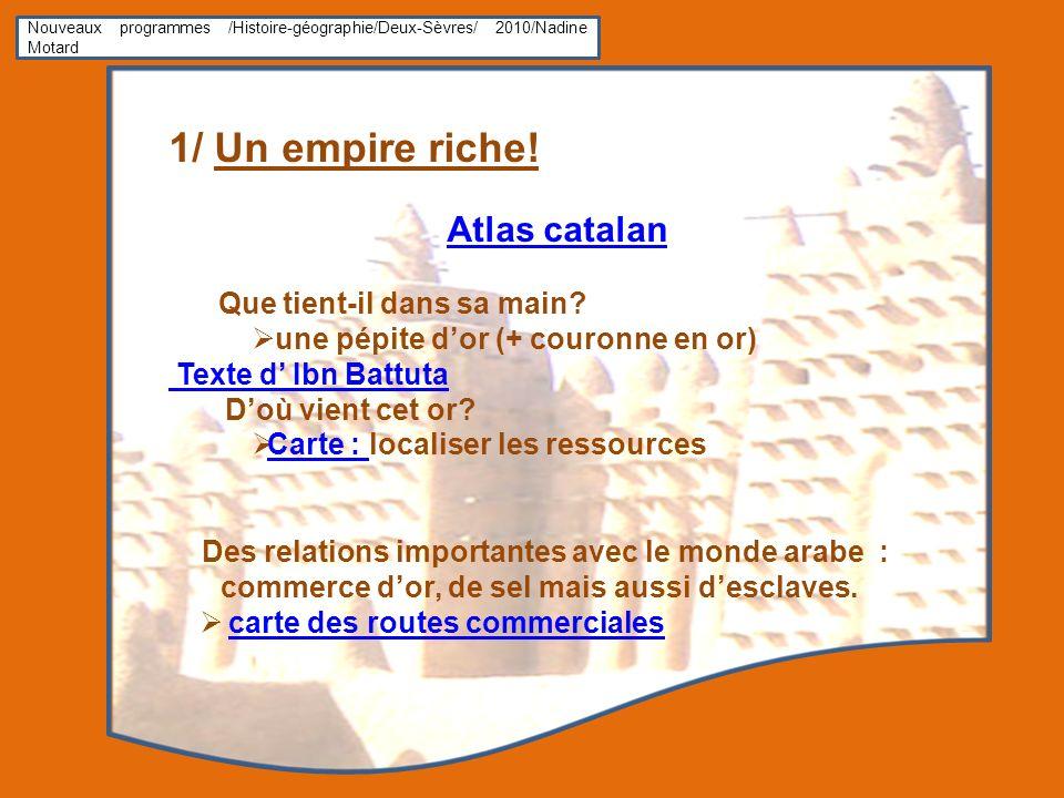 Nouveaux programmes /Histoire-géographie/Deux-Sèvres/ 2010/Nadine Motard 1/ Un empire riche! Atlas catalan Que tient-il dans sa main? une pépite dor (